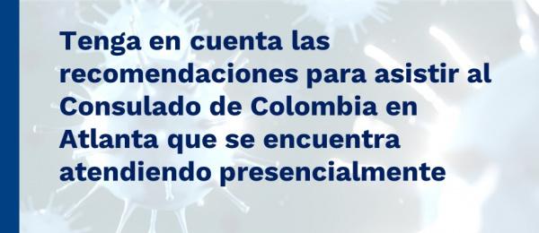 Tenga en cuenta las recomendaciones para asistir al Consulado de Colombia en Atlanta que se encuentra atendiendo